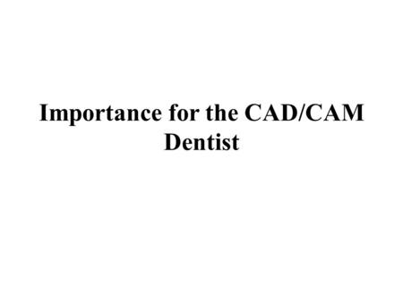 Importance for the CAD/CAM Dentist. In latest years, using CAD/CAM generation has above all strongly inspired dental-technical production processes. If.