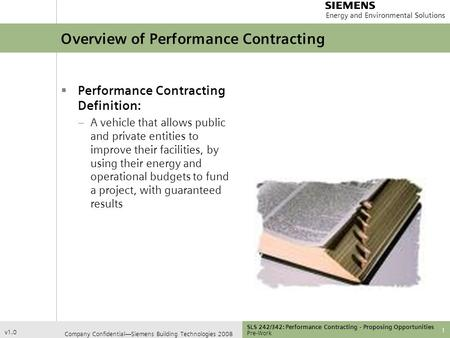 Energy and Environmental Solutions Company Confidential—Siemens Building Technologies 2008 SLS 242/342: Performance Contracting - Proposing Opportunities.