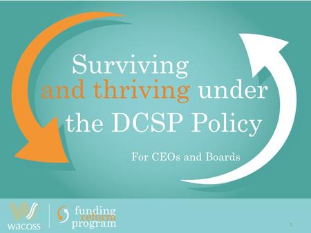 1 Surviving 1 and thriving under the DCSP Policy For CEOs and Boards.