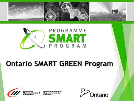 Ontario SMART GREEN Program. Program Overview  SMART Green is a program funded by the Ontario Government to drive competiveness, energy efficiency and.