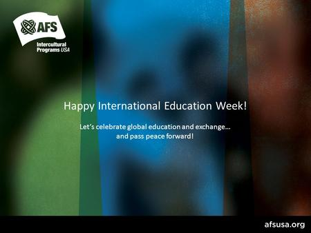 Happy International Education Week! Let's celebrate global education and exchange… and pass peace forward!