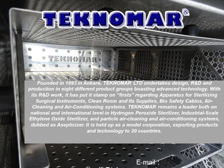 Founded in 1993 in Ankara, TEKNOMAR LTD undertakes design, R&D and production in eight different product groups boasting advanced technology. With its.