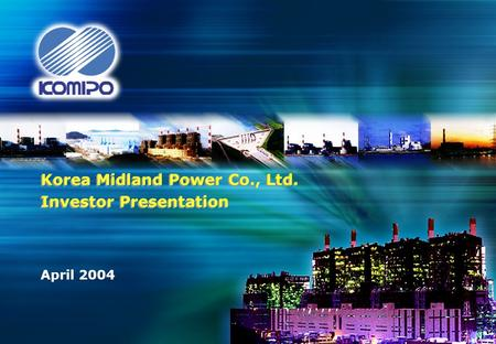 H04/1630 Korea Midland Power Co., Ltd. Investor Presentation April 2004.