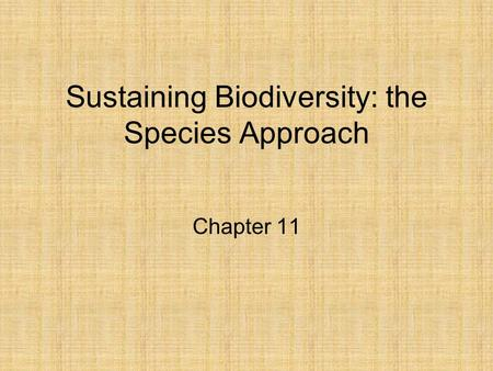 Sustaining Biodiversity: the Species Approach Chapter 11.