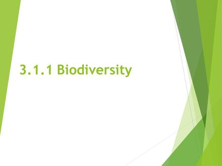 3.1.1 Biodiversity. Biodiversity  A measure of the biological richness of an area taking into account the number of species, community complexity and.