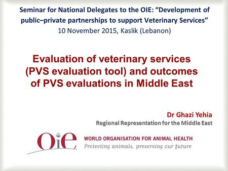 "1 Evaluation of veterinary services (PVS evaluation tool) and outcomes of PVS evaluations in Middle East Seminar for National Delegates to the OIE: ""Development."