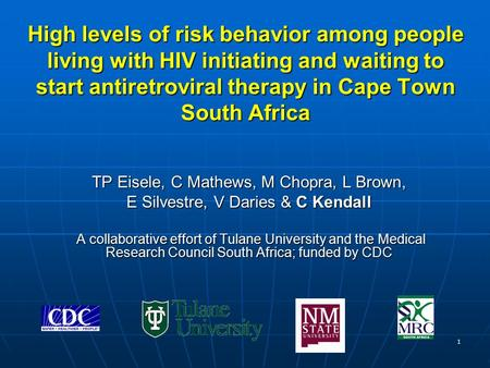 1 High levels of risk behavior among people living with HIV initiating and waiting to start antiretroviral therapy in Cape Town South Africa TP Eisele,