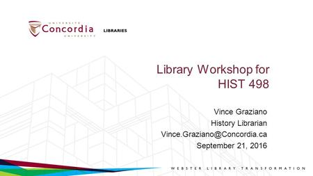 Library Workshop for HIST 498 Vince Graziano History Librarian September 21, 2016.