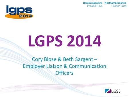 LGPS 2014 Cory Blose & Beth Sargent – Employer Liaison & Communication Officers.