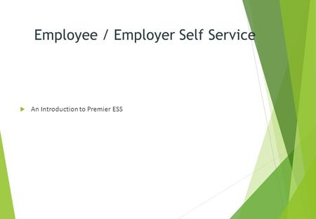 Employee / Employer Self Service  An Introduction to Premier ESS.