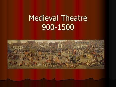 Medieval Theatre Historical Perspective Not much happened related to theatre in the Dark Ages Not much happened related to theatre in the Dark.