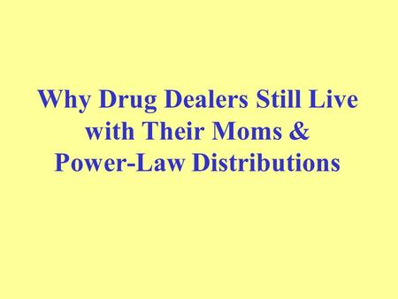 Why Drug Dealers Still Live with Their Moms & Power-Law Distributions.