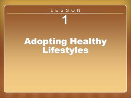 Lesson 1 1 Adopting Healthy Lifestyles L E S S O N.