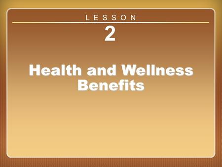 Lesson 2 2 Health and Wellness Benefits L E S S O N.
