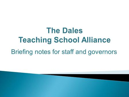 Briefing notes for staff and governors.  Barndale House Special School  Blyth Academy  Croftway Primary Academy  Dales Special School  Grove Special.