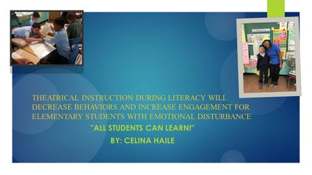 THEATRICAL INSTRUCTION DURING LITERACY WILL DECREASE BEHAVIORS AND INCREASE ENGAGEMENT FOR ELEMENTARY STUDENTS WITH EMOTIONAL DISTURBANCE ALL STUDENTS.