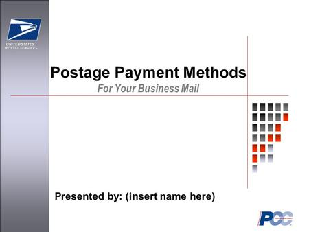For Your Business Mail Presented by: (insert name here) Postage Payment Methods.
