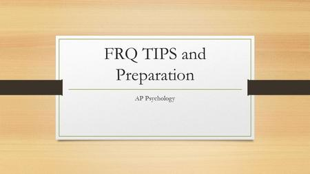FRQ TIPS and Preparation AP Psychology. TYPICAL QUESTION TYPES Usually questions will be either a…  Short scenario (for example: a high school student.