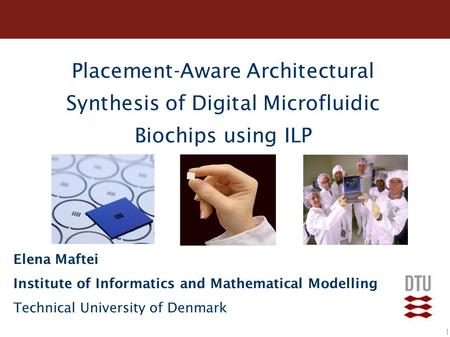 1 Placement-Aware Architectural Synthesis of Digital Microfluidic Biochips using ILP Elena Maftei Institute of Informatics and Mathematical Modelling Technical.