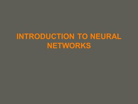 INTRODUCTION TO NEURAL NETWORKS 2 A new sort of computer What are (everyday) computer systems good at... and not so good at? Good at..Not so good at..