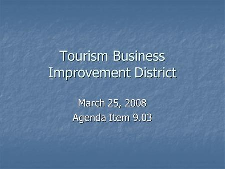 Tourism Business Improvement District March 25, 2008 Agenda Item 9.03.