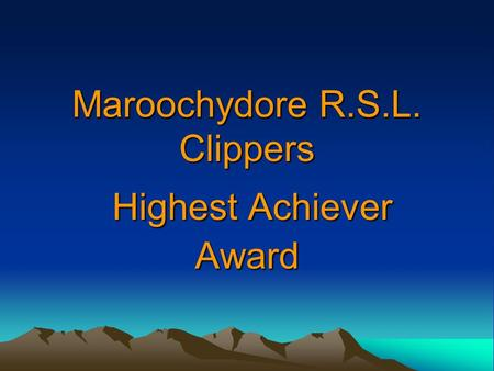 Maroochydore R.S.L. Clippers Highest Achiever Award.