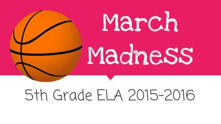 March Madness 5th Grade ELA March Madness What is it in real life? NCAA Tournament that includes the best 68 college basketball teams. This.