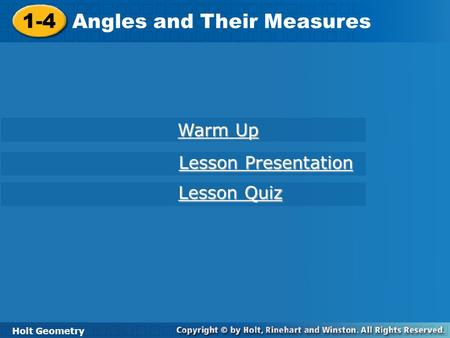 1-4 Angles and Their Measures Holt Geometry Warm Up Warm Up Lesson Presentation Lesson Presentation Lesson Quiz Lesson Quiz.