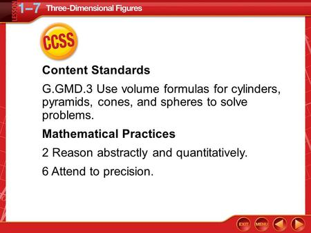 CCSS Content Standards G.GMD.3 Use <strong>volume</strong> formulas <strong>for</strong> cylinders, pyramids, cones, <strong>and</strong> spheres to solve problems. Mathematical Practices 2 Reason abstractly.