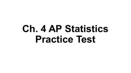 Ch. 4 AP Statistics Practice Test. Multiple Choice Section.