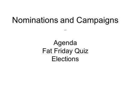Nominations and Campaigns Chapter 9 Agenda Fat Friday Quiz Elections.