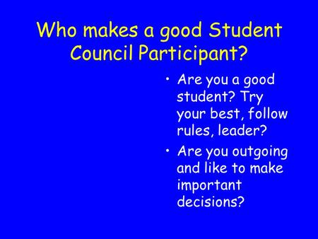 Who makes a good Student Council Participant? Are you a good student? Try your best, follow rules, leader? Are you outgoing and like to make important.