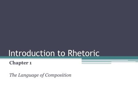 Introduction to Rhetoric Chapter 1 The Language of Composition.