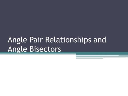 Angle Pair Relationships and Angle Bisectors. If B is between A and C, then + = AC. Segment Addition Postulate AB BC.