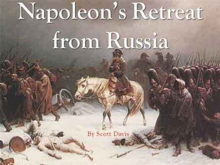 By Scott Davis. Prior to the 1812 invasion of Russia, Napoleon's empire was at its height Prior to the 1812 invasion of Russia, Napoleon's empire was.