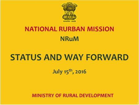 NATIONAL RURBAN MISSION NRuM 1 MINISTRY OF RURAL DEVELOPMENT STATUS AND WAY FORWARD July 15 th, 2016.