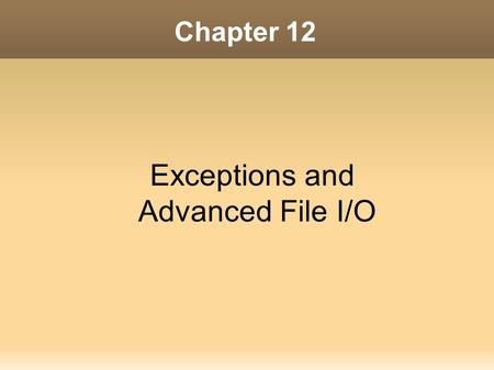 Chapter 12 Exceptions and Advanced File I/O. 2 Contents I. Handling Exceptions II. Throwing Exceptions III. Advanced Topics 1. Binary Files 2. Random.