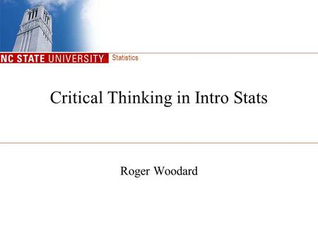 Statistics Critical Thinking in Intro Stats Roger Woodard.