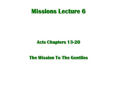 Missions Lecture 6 Acts Chapters The Mission To The Gentiles.