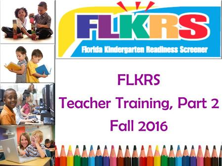 FLKRS Teacher Training, Part 2 Fall Progress Monitoring and Reporting Network (PMRN) v5.1.