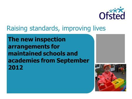 Raising standards, improving lives The new inspection arrangements for maintained schools and academies from September 2012.