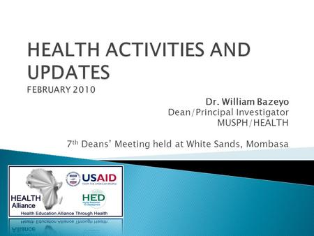 Dr. William Bazeyo Dean/Principal Investigator MUSPH/HEALTH 7 th Deans' Meeting held at White Sands, Mombasa.