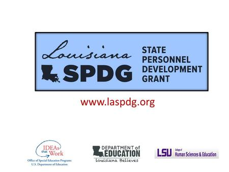 Louisiana State Personnel Development Grant Personnel Development Grant to improve outcomes for SWD Awarded to the LDOE in 2016.