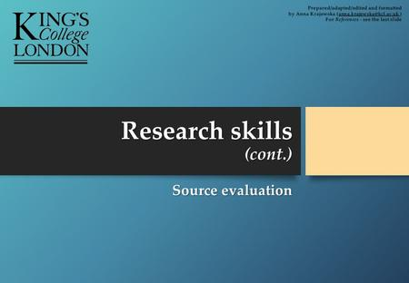 Research skills (cont.) Source evaluation. By the end of the lesson you will be able to: evaluate sources using relevant criteria evaluate sources using.