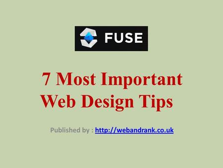 7 Most Important Web Design Tips Published by :