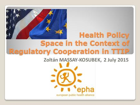 Health Policy Space in the Context of Regulatory Cooperation in TTIP Zoltán MASSAY-KOSUBEK, 2 July 2015.