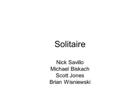 Solitaire Nick Savillo Michael Biskach Scott Jones Brian Wisniewski.
