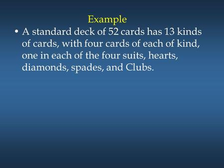 Example A standard deck of 52 cards has 13 kinds of cards, with four cards of each of kind, one in each of the four suits, hearts, diamonds, spades, and.