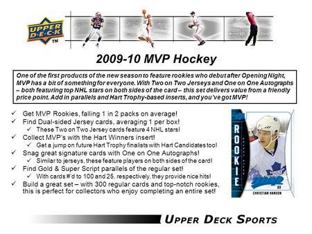 MVP Hockey Get MVP Rookies, falling 1 in 2 packs on average! Find Dual-sided Jersey cards, averaging 1 per box! These Two on Two Jersey cards feature.
