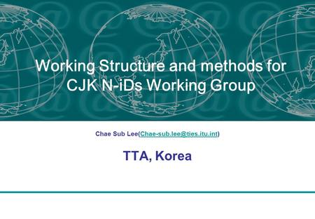 Working Structure and methods for CJK N-iDs Working Group Chae Sub TTA, Korea.